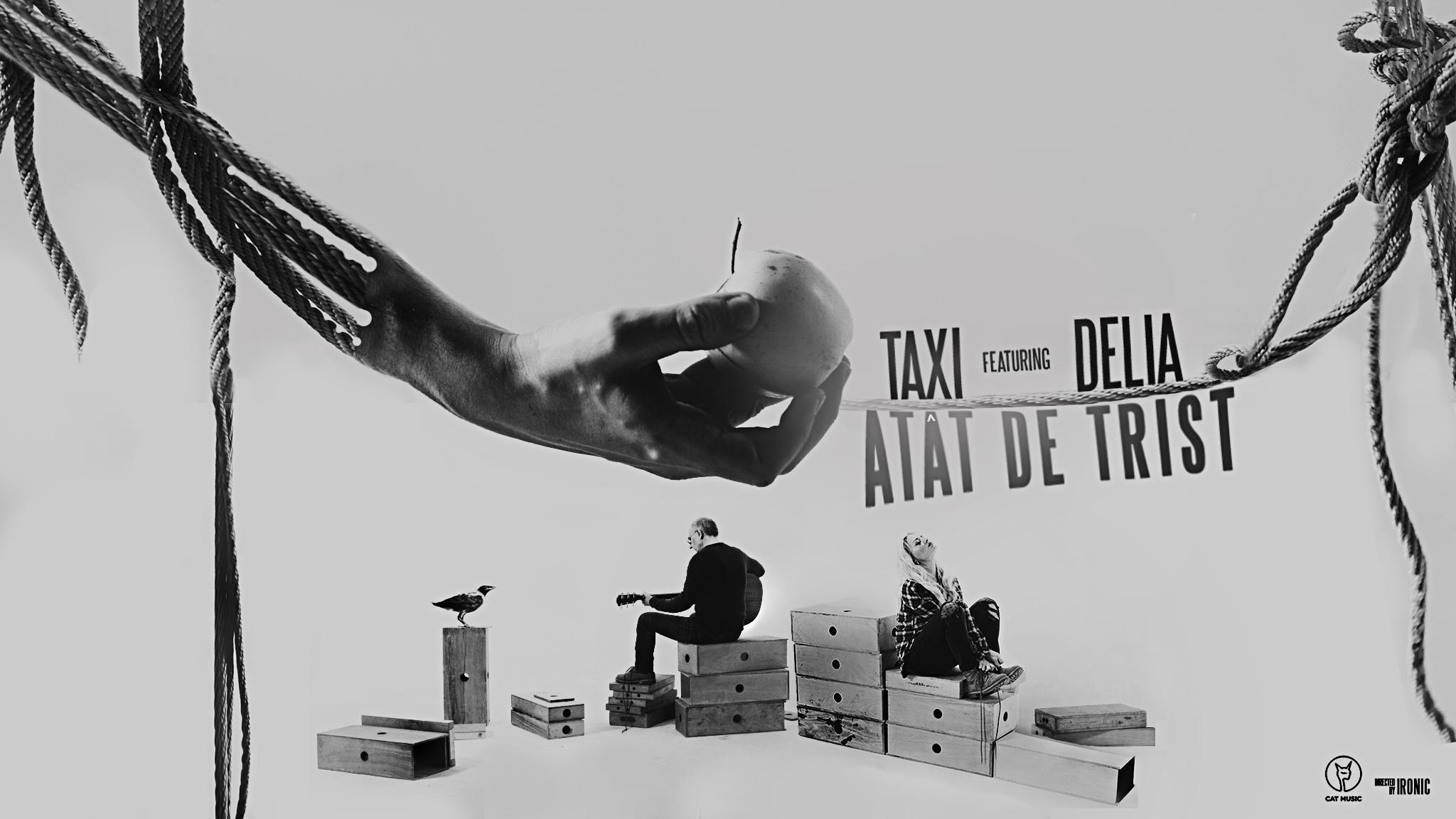 """Trupa Taxi si Delia lanseaza single-ul si videoclipul """"Atat de trist"""""""